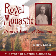Royal Monastic: Princess Ileana of Romania by Bev. Cooke