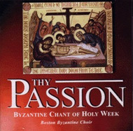 Thy Passion: Byzantine Chant of Holy Week by the Boston Byzantine Choir