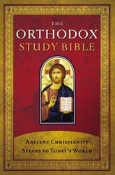 The Orthodox Study Bible, Hardcover: Ancient Christianity Speaks to Today's World. Complete Old and New Testaments.