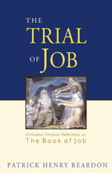 The Trial of Job: Orthodox Christian Reflections on the Book of Job by Patrick Henry Reardon