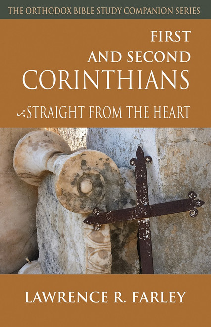 First and Second Corinthians: Straight From the Heart by Fr. Lawrence Farley