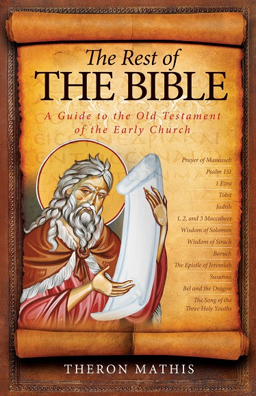The Rest of the Bible: A Guide to the Old Testament of the Early Church by Theron Mathis