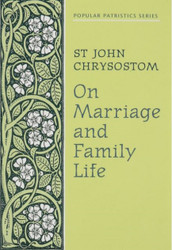 On Marriage and Family Life by Saint John Chrysostom