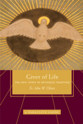 Giver of Life: The Holy Spirit in Orthodox Tradition by Fr. John W. Oliver
