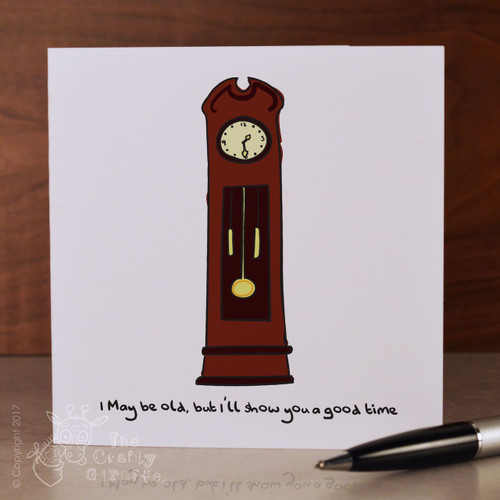 I may be old, but i'll show you a good time Card