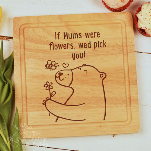 Personalised - If Mum's were flowers we'd pick you board