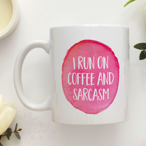 """I Run on Coffee and Sarcasm"" Mug"