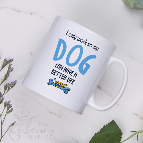 I only work so my dog can have a better life Mug - Blue