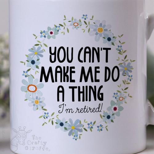 You can't make me do anything - I'm retired Mug