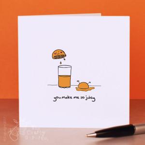 You make me so juicy Card