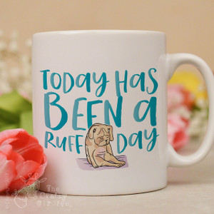 Today has been a ruff day mug