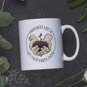 Gardeners like to get their hands dirty mug