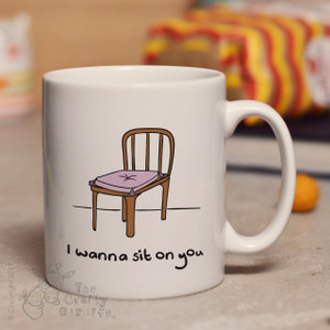 I wanna sit on you mug