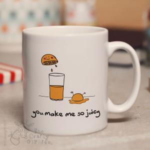 You make me so juicy mug