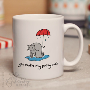 You make my pussy wet mug