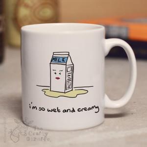 I'm so wet and creamy mug
