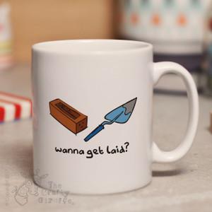 Wanna get laid mug