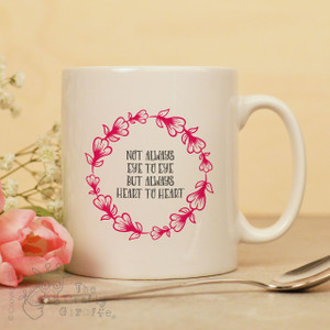 Not always eye to eye but always heart to heart mug