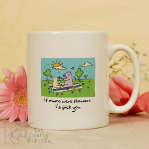 If Mums were flowers I'd pick you mug