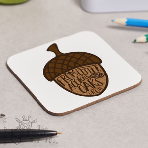From Little Acorns Mighty Oaks Grow Coaster