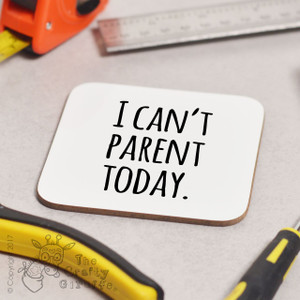 I can't parent today Coaster