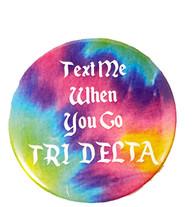 Delta Delta Delta Tri-Delta Button- Text Me When