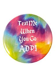 Alpha Delta Pi ADPI Sorority Button- Text Me When