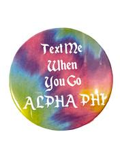 Alpha Phi Sorority Button- Text Me When