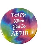 Alpha Epsilon Phi AEPHI Sorority Button- Text Me When
