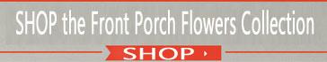 Shop Front Porch Flowers Collection
