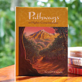 Pathways to Higher Consciousness - A new perspective on matters of the spirit
