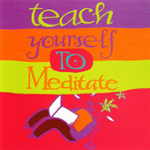 Teach Yourself to Meditate - Understand the spiritual self.   Includes guided meditations