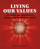 Living Our Values - A complete guide for changing the world from the inside out