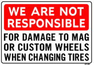 "Sign - We Are Not Responsible for Damage to Mag Wheels (14in x 20"")"