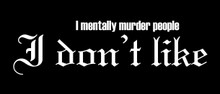 I mentally murder people I don't like Motorcycle Helmet Sticker