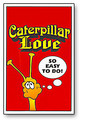 Caterpillar Love trick