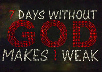 7 Days Without God Makes 1 Weak Religious Rhinestone Transfer