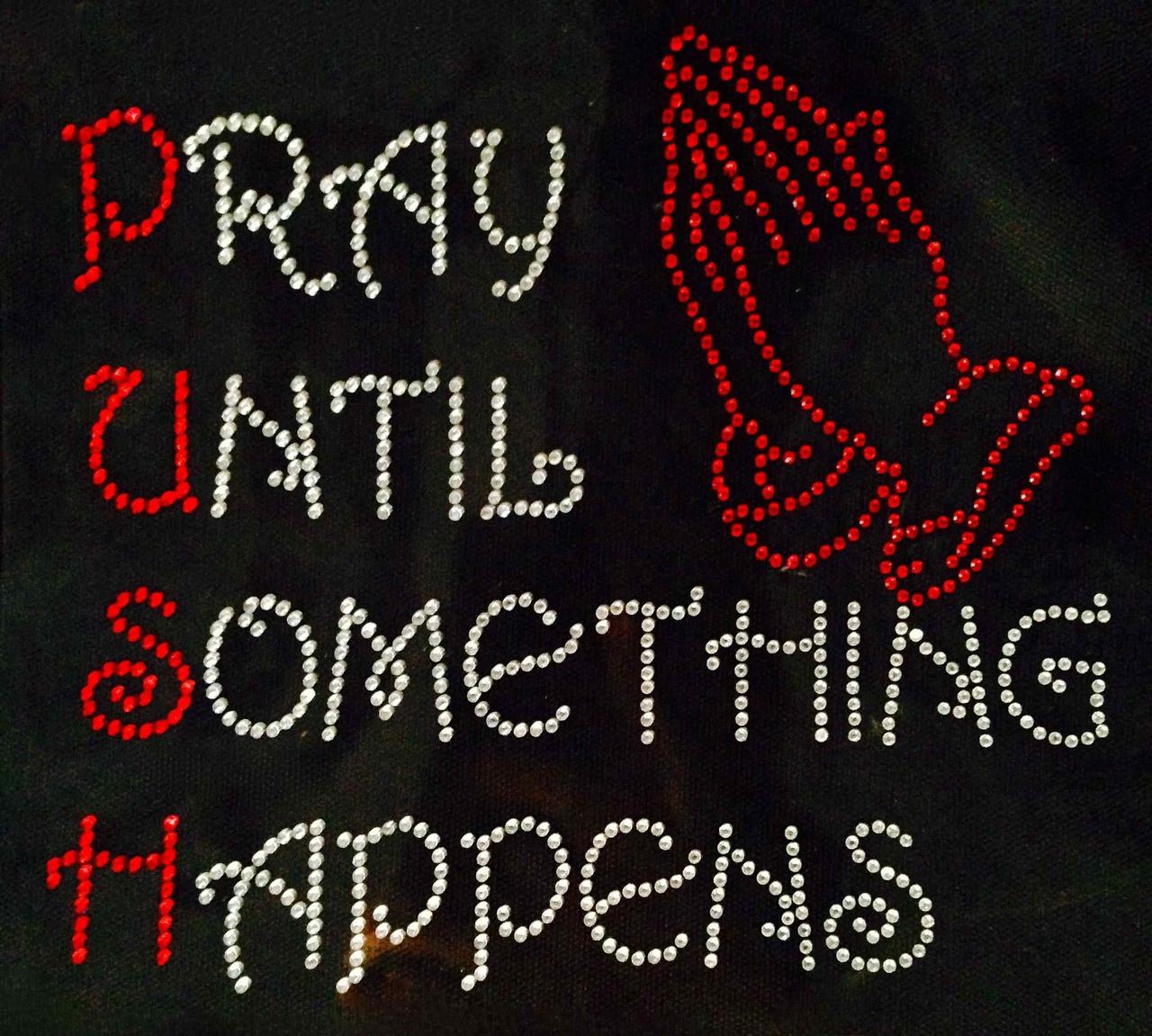 Pray Until Something Happens Rhinestone Transfer Iron on - Texas ... dd9cadca93f8