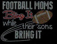 Football Moms Bling it while their sons bring it Rhinestone Transfer