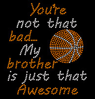You're not that bad my brother is just that Awesome Basketball Rhinestone Transfer