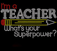 I'm a Teacher What's your Superpower School Rhinestone Transfer