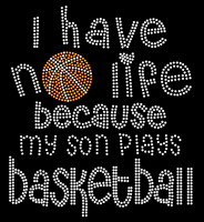 I have No Life my Son plays Basketball New Rhinestone Transfer Iron on