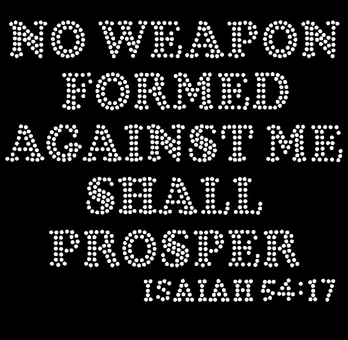 No Weapon Formed Against Me Shall Prosper Isaiah 54 17
