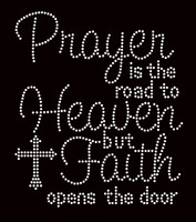 Prayer is the road to Heaven but Faith opens the door Religious Rhinestone Transfer
