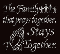 The Family that prays together Stays together Religious Text Rhinestone Transfer