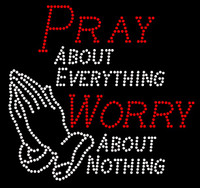 Pray about everything Worry about nothing (S) Religious Rhinestone Transfer Text