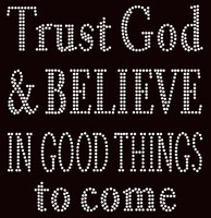 Trust God and Believe in Good things to come Religious Rhinestone Transfer Text