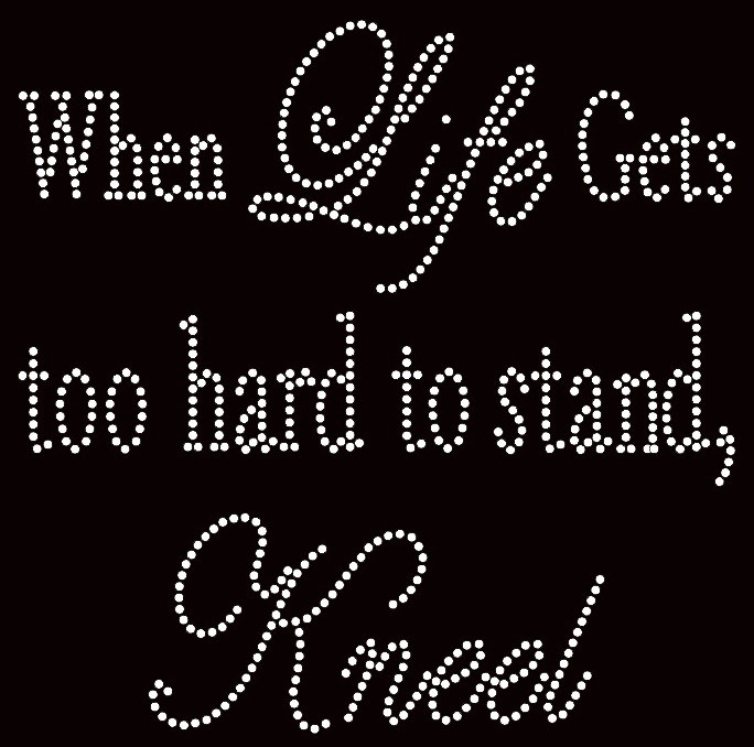 When life gets too hard to stand kneel