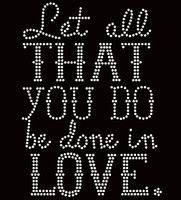 Let all that be done in Love Religious Rhinestone Transfer text