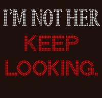 I'm not her, Keep Looking  Rhinestone Transfer